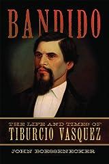 Bandido: The Life and Times of Tiburcio Vasquez Kindle Edition