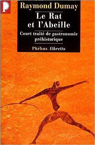 Livre pdf gratuit a telecharger en francais Le Rat et l'Abeille : Court traité de gastronomie préhistorique