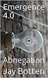 Emergence 4.0: Abnegation (52 Weeks of Sci Fi Book 2019)