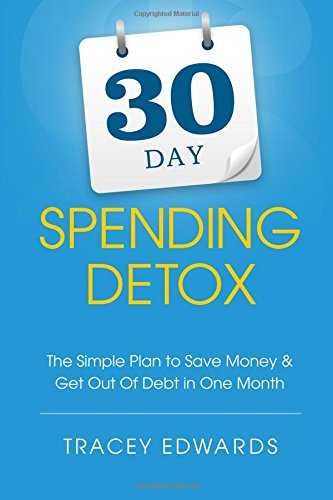 Download 30 Day Spending Detox: The Simple Plan To Save Money & Get Out Of Debt In One Month PDF