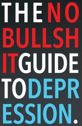 The No-Bullshit Guide to Depression