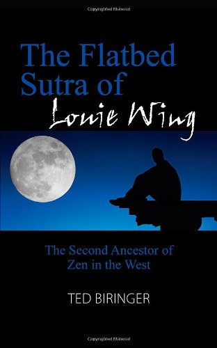 Download The Flatbed Sutra of Louie Wing: The Second Ancestor of Zen in the West ebook