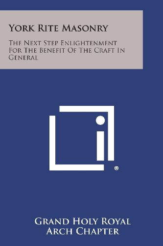 (York Rite Masonry: The Next Step Enlightenment for the Benefit of the Craft in)