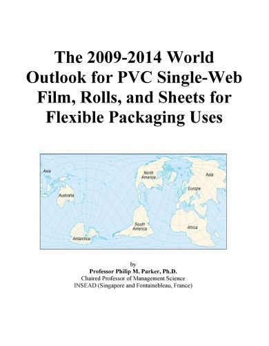 The 2009-2014 World Outlook for PVC Single-Web Film, Rolls, and Sheets for Flexible Packaging Uses