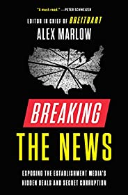 Breaking the News: Exposing the Establishment Media's Hidden Deals and Secret Corrup