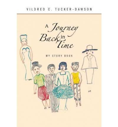 Read Online [ [ [ A Journey Back in Time: My Story Book [ A JOURNEY BACK IN TIME: MY STORY BOOK ] By Tucker-Dawson, Vildred C ( Author )Nov-22-2010 Hardcover ebook