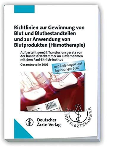 Richtlinien Zur Gewinnung Von Blut Und Blutbestandteilen Und Zur Anwendung Von Blutprodukten  Hämotherapie   Aufgestellt Gemäß Transfusionsgesetz Von ... 2005 Mit Änderungen Und Ergänzungen 2007