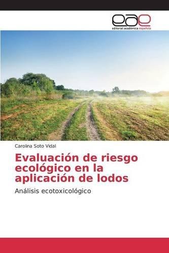 Descargar Libro Evaluación De Riesgo Ecológico En La Aplicación De Lodos Soto Vidal Carolina