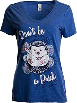 Don't Be a Prick   Funny Hedgehog Attitude Humor Saying V-Neck T-Shirt for Women