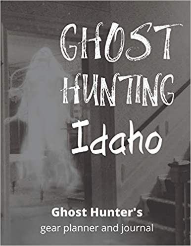 Ghost Hunting Idaho: USA Paranormal Investigation, Haunted House Journal, Exploration Tools & Gear Planner for Ghost Hunters Paperback – December 15, 2019 by Caprica Publishing (Author)