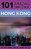 101 Amazing Things to Do in Hong Kong: Hong Kong Travel Guide (Hong Kong Travel, Hong Kong Food, Budget Travel Hong Kong, Backpacking Hong Kong)