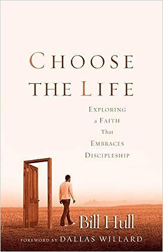 Choose the Life: Exploring a Faith that Embraces Discipleship