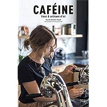 Caféine: arômes et artisans d'ici (French Edition)