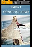 LA REINA HÚNGARA (JAIME I EL CONQUISTADOR nº 2)
