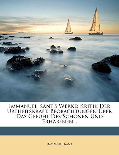 Immanuel Kant's Werke: Kritik Der Urtheilskraft. Beobachtungen Über Das Gefühl Des Schönen Und Erhabenen... (German Edition)