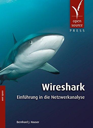 Wireshark: Einführung in die Netzwerkanalyse Taschenbuch – 1. Februar 2015 Bernhard J. Hauser Open Source Press 3955391248 Administration
