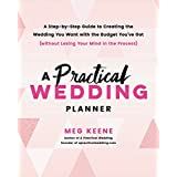 A Practical Wedding Planner: A Step-by-Step Guide to Creating the Wedding You Want with the Budget You've Got (without Losing