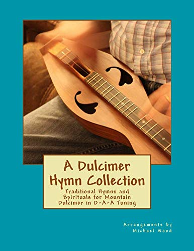 Hymns Dulcimer - A Dulcimer Hymn Collection: Traditional Hymns and Spirituals for Mountain Dulcimer in D-A-A Tuning