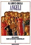 Il libro degli angeli. Gli angeli non ci hanno dimenticati
