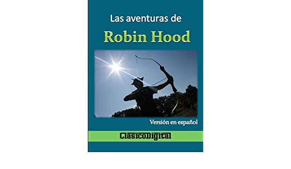 Amazon.com: Las hazañas de Robin Hood (Literatura clasica nº 1) (Spanish Edition) eBook: Anonymous, Jorge Gudiño, Clasico digital: Kindle Store