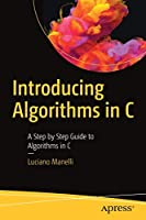 Introducing Algorithms in C: A Step by Step Guide to Algorithms in C Front Cover