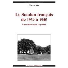 Le Soudan Francais de 1939 a 1945: Une Colonie Dans la Guerre