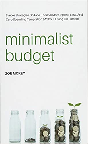 minimalist budget simple strategies on how to save more spend less