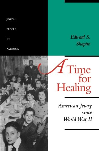 A Time for Healing: American Jewry since World War II (The Jewish People in America) (Volume 5)