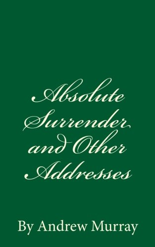Download Absolute Surrender and Other Addresses: By Andrew Murray ebook