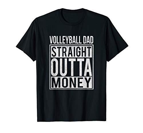 (Mens Volleyball Dad Straight Outta Money T-Shirt I Funny)