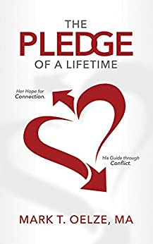 The Pledge of a Lifetime: Her hope for connection. His guide through conflict. by [Mark T. Oelze MA]