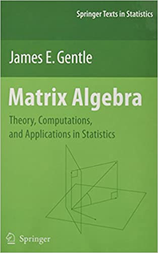 Matrix Algebra: Theory, Computations, and Applications in ...