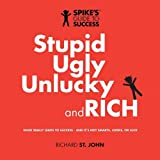 Stupid, Ugly, Unlucky and Rich: Spike's Guide to Success