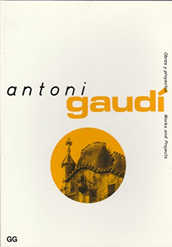 Antoni Gaudi (Obras y Proyectos / Works and Projects) by Gustavo Gili