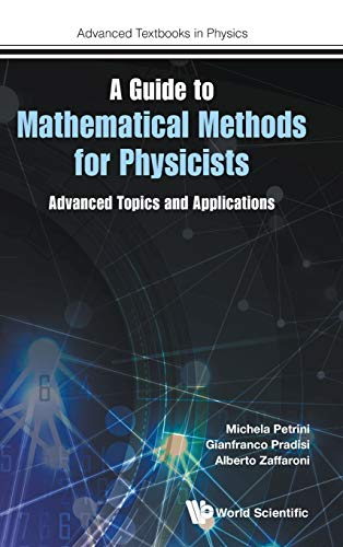 Guide to Mathematical Methods for Physicists, A: Advanced Topics and Applications (Advanced