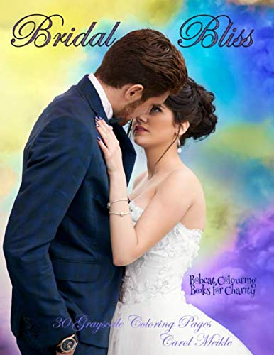 Amazon Com Bridal Bliss Bobcat Colouring Books For Charity 30 Grayscale Coloring Pages Of Beautiful Brides Grooms Bouquets Wedding Dresses Cakes And More 9798610662558 Meikle Carol Books