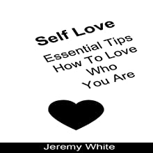 Self Love: Essential Tips How To Love Who You Are Audiobook by Jeremy White Narrated by Frank Pyne