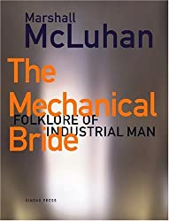 The Mechanical Bride : Folklore of Industrial Man