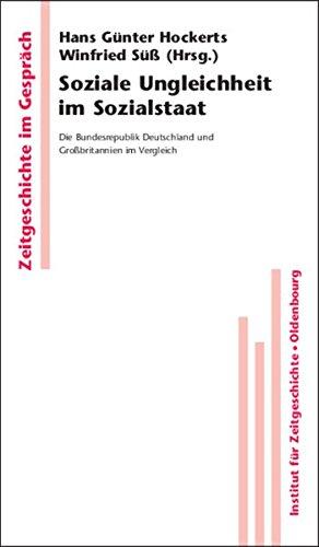 Soziale Ungleichheit im Sozialstaat: Die Bundesrepublik Deutschland und Großbritannien im Vergleich: Die Bundesrepublik Deutschland und Großbritannien im Vergleich (Zeitgeschichte im Gespräch, Band 8)