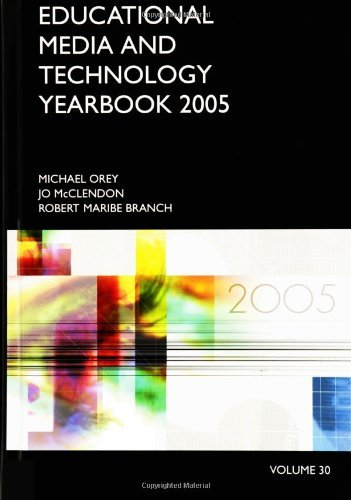 Download Educational Media and Technology Yearbook: Volume 30 2005 (Educational Media & Technology Yearbook) Pdf