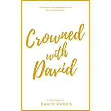 Crowned with David: 40 Devotionals to Inspire Your Life, Fuel Your Trust, and Help You Succeed in God's Way (Testament Heroes)
