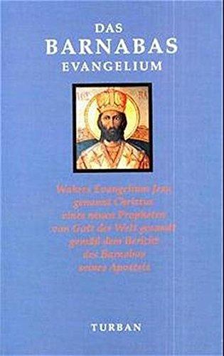 Das Barnabas-Evangelium: Wahres Evangelium Jesu, genannt Christus, eines neuen Propheten, von Gott der Welt gesandt gemäss dem Bericht des Barnabas, seines Apostels