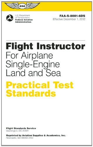 Download By Federal Aviation Administratio Flight Instructor Practical Test Standards for Airplane Single-Engine Land and Sea: FAA-S-8081-6D (P (2012 Edition) ebook