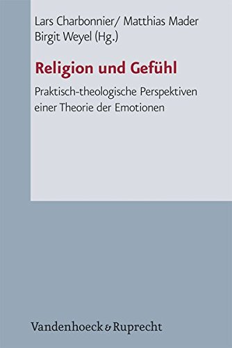 Download Religion und Gefhl: Praktisch-theologische Perspektiven einer Theorie der Emotionen (Arbeiten zur Pastoral Theologie, Liturgik und Hymnologie) (German Edition) pdf