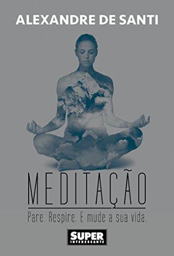 Meditação. Pare. Respire. E Mude Sua Vida