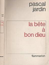 La bête à bon Dieu par Pascal Jardin