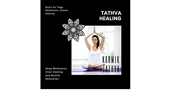 Tathva Healing (Music For Yoga Meditation, Chakra Healing ...