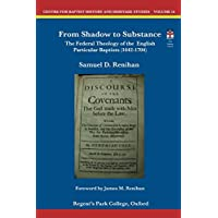 From Shadow to Substance: The Federal Theology of the English Particular Baptists (1642-1704) (Centre for Baptist History and Heritage Studies)