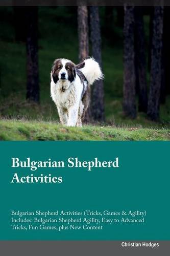 Download Bulgarian Shepherd Activities Bulgarian Shepherd Activities (Tricks, Games & Agility) Includes: Bulgarian Shepherd Agility, Easy to Advanced Tricks, Fun Games, plus New Content pdf