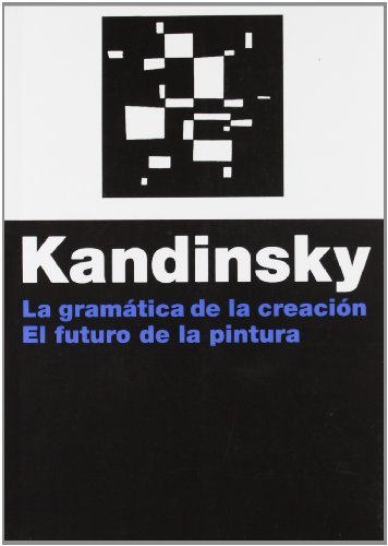 Descargar Libro La Gramática De La Creación: El Futuro De La Pintura ) Vasili Kandinsky